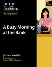 Oxford Picture Dictionary Reading Library: A Busy Morning at the Bank