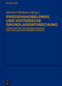 Friedensnobelpreis Und Historische Grundlagenforschung: Ludwig Quidde Und Die Erschlieung Der Kurialen Registerberlieferung