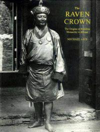 Raven Crown, The: The Origins Of Buddhist Monarchy In Bhutan