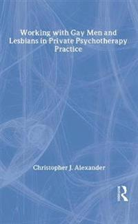 Working With Gay Men and Lesbians in Private Psychotherapy Practice