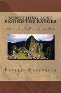 Something Lost Behind the Ranges, Memoirs of a Traveler in Peru