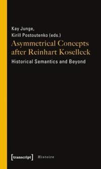 Asymmetrical Concepts After Reinhart Koselleck