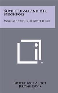 Soviet Russia and Her Neighbors: Vanguard Studies of Soviet Russia