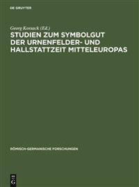 Studien Zum Symbolgut Der Urnenfelder- Und Hallstattzeit Mitteleuropas