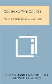 Covering the Courts: Prentice-Hall Journalism Series
