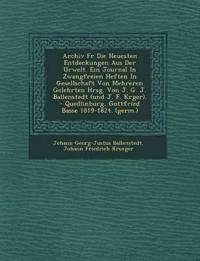 Archiv Fur Die Neuesten Entdeckungen Aus Der Urwelt. Ein Journal in Zwangfreien Heften in Gesellschaft Von Mehreren Gelehrten Hrsg. Von J. G. J. Balle