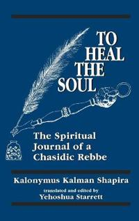 To Heal the Soul the Spiritual Journal of a Chasidic Rebbe