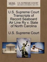 U.S. Supreme Court Transcripts of Record Seaboard Air Line Ry V. State of North Carolina