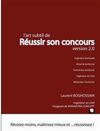 L'Art Subtil de R Ussir Son Concours - Version 2.0 (Ing Nieur Territorial, Attach Territorial, R Dacteur Territorial, Technicien Territorial, Ing Nieur En Chef)