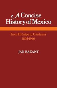 A Concise History of Mexico from Hidalgo to C-Ardenas