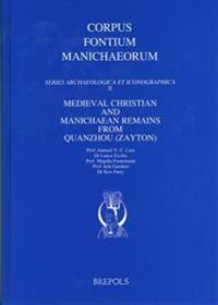 Medieval Christian and Manichaean Remains from Quanzhou (Zayton)