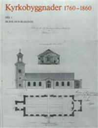 Kyrkobyggnader 1760-1860 : Del 1. Skåne och Blekinge
