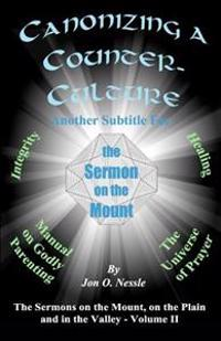 Canonizing a Counter-Culture - Another Subtitle for the Sermon on the Mount: The Sermons on the Mount, on the Plain and in the Valley - Volume II