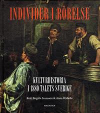 Individer i rörelse: Kulturhistoria i 1880-talets Sverige