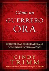 Como un Guerrero Ora = The Prayer Warrior's Way