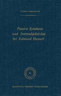 Passive Synthesis Und Intersubjektivität Bei Edmund Husserl