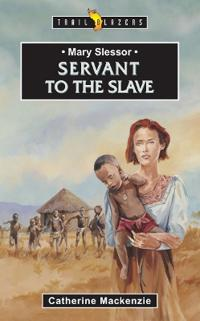 Servant to the Slave Mary Slessor