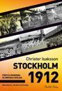 Stockholm 1912 : första moderna olympiska spelen - människorna, idrotten och