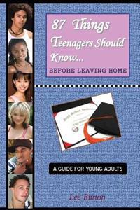 87 Things Teenagers Should Know... Before Leaving Home: A Guide for Young Adults