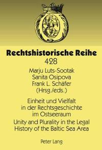 Einheit Und Vielfalt in Der Rechtsgeschichte Im Ostseeraum/ Unity and Plurality in the Legal History of the Baltic Sea Area