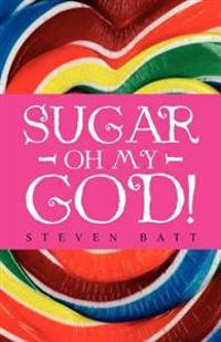 Sugar Oh My God!