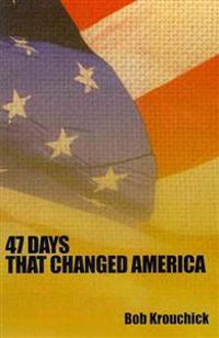 47 Days: That Changed America