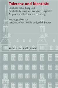 Toleranz Und Identitat: Geschichtsschreibung Und Geschichtsbewusstsein Zwischen Religiosem Anspruch Und Historischer Erfahrung