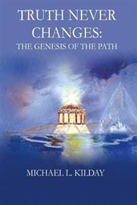 Truth Never Changes: The Genesis of the Path