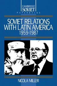 Soviet Relations With Latin America, 1959-1987
