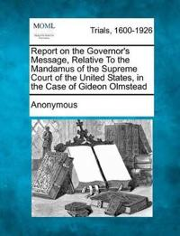 Report on the Governor's Message, Relative to the Mandamus of the Supreme Court of the United States, in the Case of Gideon Olmstead