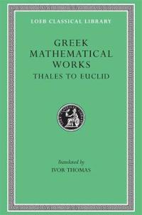 Greek Mathematical Works Thales to Euclid