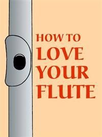 How to Love Your Flute