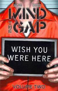 Mind the Gap Volume 2: Wish You Were Here