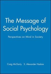 The Message of Social Psychology: Perspectives on Mind in Society