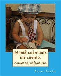 Mama Cuentame Un Cuento.: 21 Cuentos Infantiles
