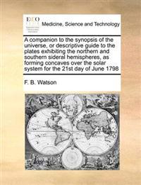 A Companion to the Synopsis of the Universe, or Descriptive Guide to the Plates Exhibiting the Northern and Southern Sideral Hemispheres, as Forming C