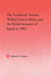 The Accidental Tourist, Wilfrid Scawen Blunt, and the British Invasion of Egypt in 1882
