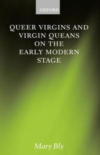 Queer Virgins and Virgin Queens on the Early Modern Stage