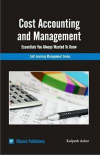 Cost Accounting and Management Essentials You Always Wanted to Know