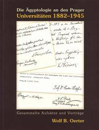 Die Agyptologie an den Prager Universitaten 1882-1945