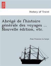 Abre GE de L'Histoire GE Ne Rale Des Voyages ... Nouvelle E Dition, Etc.