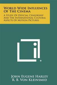World Wide Influences of the Cinema: A Study of Official Censorship and the International Cultural Aspects of Motion Pictures