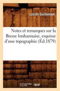 Notes Et Remarques Sur La Bresse Louhannaise, Esquisse d'Une Topographie (�d.1879)
