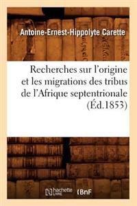 Recherches Sur L'Origine Et Les Migrations Des Tribus de L'Afrique Septentrionale (Ed.1853)