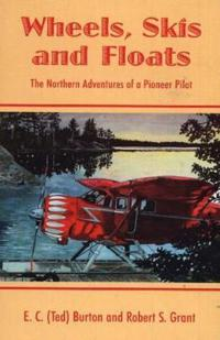 Wheels, skis & floats - the northern adventures of a pioneer pilot