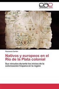 Nativos y Europeos En El Rio de La Plata Colonial