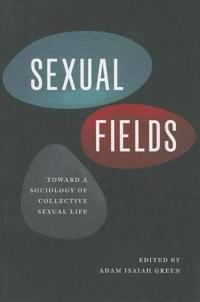 Sexual Fields: Toward a Sociology of Collective Sexual Life