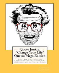 Quote Junkie: Change Your Life Quotes Mega Edition: Over 1,500 Quotes That Will Improve Your Life Through Providing Laughter as Well