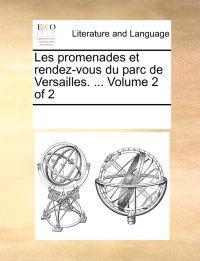 Les Promenades Et Rendez-Vous Du Parc de Versailles. ... Volume 2 of 2