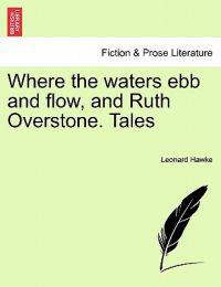 Where the Waters Ebb and Flow, and Ruth Overstone. Tales